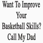 Want To Improve Your Basketball Skills? Call My Dad  by supernova23