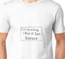Let's be nothing Unisex T-Shirt