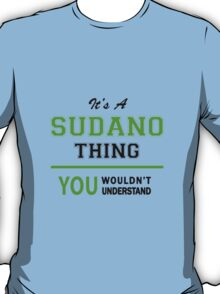 It's a SUDANO thing, you wouldn't understand !! T-Shirt