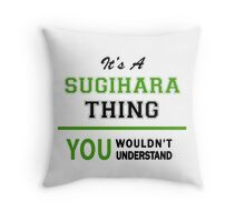 It's a SUGIHARA thing, you wouldn't understand !! Throw Pillow