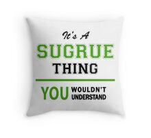 It's a SUGRUE thing, you wouldn't understand !! Throw Pillow