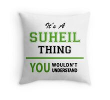It's a SUHEIL thing, you wouldn't understand !! Throw Pillow