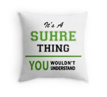 It's a SUHRE thing, you wouldn't understand !! Throw Pillow