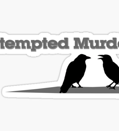 Attempted Murder Sticker