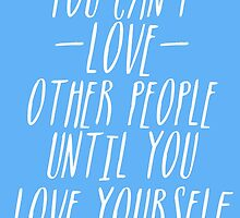 QUOTE: you can't love other people until you love yourself by gioplothow