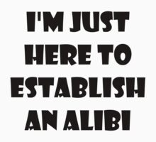 I'm just here to establish an alibi Baby Tee
