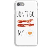 Don't Go Bacon My Heart iPhone Case/Skin