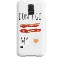 Don't Go Bacon My Heart Samsung Galaxy Case/Skin