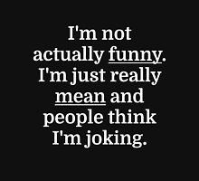 I'm not actually funny. I'm just really mean and  Unisex T-Shirt