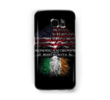 American Grown with Irish Roots Samsung Galaxy Case/Skin