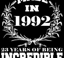 Made in 1992... 23 Years of being Incredible by fancytees