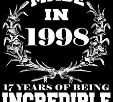 Made in 1998... 17 Years of being Incredible by fancytees