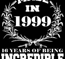 Made in 1999... 16 Years of being Incredible by fancytees