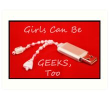 Girls Can Be Geeks Too Art Print