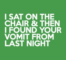 I sat on the chair & then I found your vomit from last night Kids Clothes