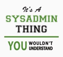 It's a SYSADMIN thing, you wouldn't understand !! by itsmine