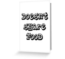 doesnt share food Greeting Card