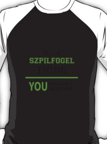 It's a SZPILFOGEL thing, you wouldn't understand !! T-Shirt