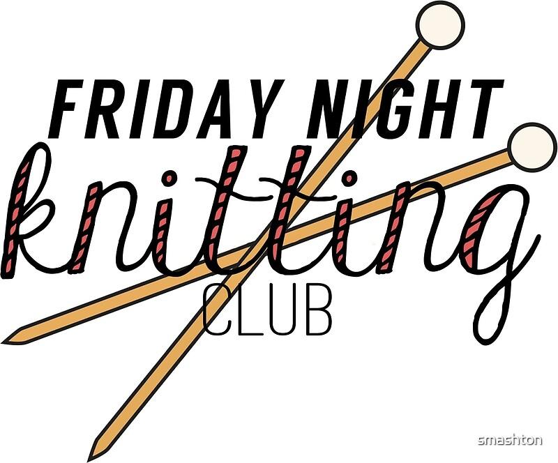 Friday Night Knitting Club : Quot friday night knitting club by smashton redbubble