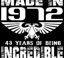 Made in 1972... 43 Years of being Incredible by fancytees