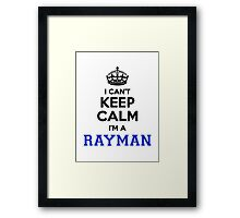 I cant keep calm Im a RAYMAN Framed Print