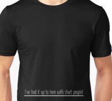 I've Had It Up To Here With Short People! (White Font) Unisex T-Shirt