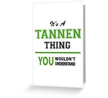 It's a TANNEN thing, you wouldn't understand !! Greeting Card