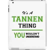 It's a TANNEN thing, you wouldn't understand !! iPad Case/Skin