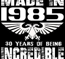 Made in 1985... 30 Years of being Incredible by fancytees