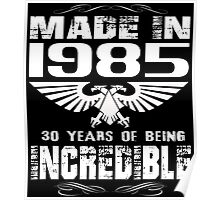 Made in 1985... 30 Years of being Incredible Poster