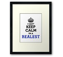 I cant keep calm Im a REALEST Framed Print