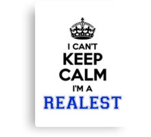I cant keep calm Im a REALEST Canvas Print