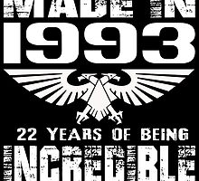 Made in 1993... 22 Years of being Incredible by fancytees
