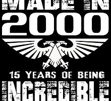 Made in 2000... 15 Years of being Incredible by fancytees