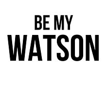 Be My Watson by gr8designs4u