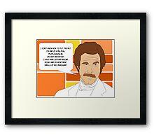 I'm Ron Burgundy? Framed Print