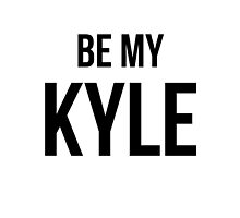 Be My Kyle by gr8designs4u