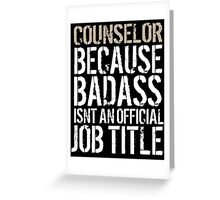 Must-Have 'Counselor because Badass Isn't an Official Job Title' Tshirt, Accessories and Gifts Greeting Card