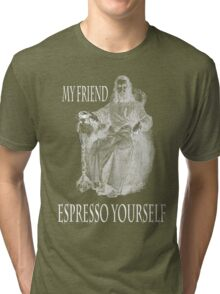 My friends....espresso yourself Tri-blend T-Shirt