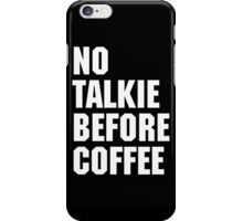 No Talkie Before Coffee 2 iPhone Case/Skin