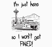 SEATTLE:  I'm just here so I don't get fined! Unisex T-Shirt