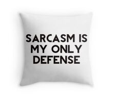 sarcasm is my only defense  Throw Pillow