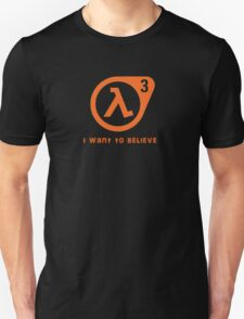 Half Life 3 - I want to believe Unisex T-Shirt