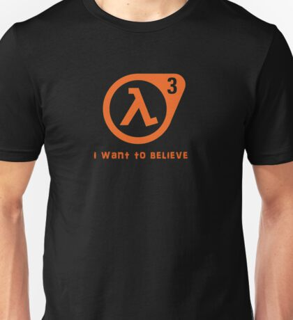 Half Life 3 - I want to believe Unisex T-Shirt