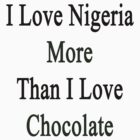 I Love Nigeria More Than I Love Chocolate  by supernova23