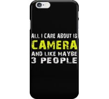 All I Care about is CAMERA and like maybe 3 people - T-shirts & Hoodies iPhone Case/Skin