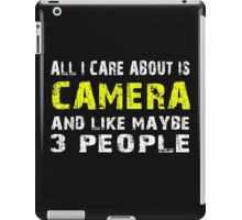 All I Care about is CAMERA and like maybe 3 people - T-shirts & Hoodies iPad Case/Skin