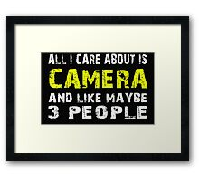 All I Care about is CAMERA and like maybe 3 people - T-shirts & Hoodies Framed Print