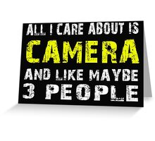 All I Care about is CAMERA and like maybe 3 people - T-shirts & Hoodies Greeting Card