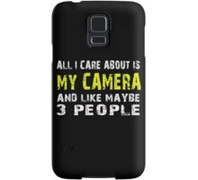 All I Care about is MY CAMERA and like maybe 3 people - T-shirts & Hoodies Samsung Galaxy Case/Skin